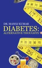 Diabetes: Alternative Thoughts ebook by Dr. MANOJ Kumar
