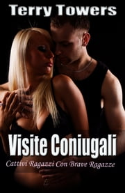 Visite Coniugali (Cattivi Ragazzi Con Brave Ragazze) ebook by Terry Towers