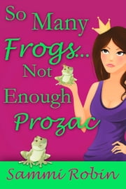 So Many Frogs...Not Enough Prozac ebook by Sammi Robin