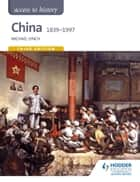 Access to History: China 1839-1997 ebook by Michael Lynch