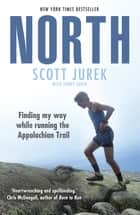 North: Finding My Way While Running the Appalachian Trail ebook by Scott Jurek, Jenny Jurek
