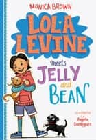 Lola Levine Meets Jelly and Bean ebook by Monica Brown