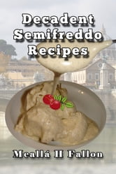 Decadent Semifreddo Recipes ebook by Meallá H Fallon
