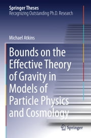 Bounds on the Effective Theory of Gravity in Models of Particle Physics and Cosmology ebook by Michael Atkins