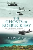 The Ghosts of Roebuck Bay ebook by Ian W. Shaw