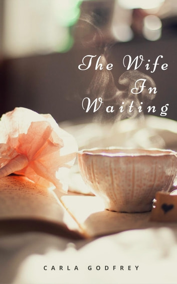 The Wife in Waiting. ebook by Carla Godfrey