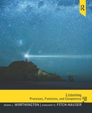 Listening - Processes, Functions and Competency ebook by Debra Worthington,Margaret Fitch-Hauser