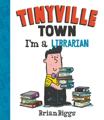 I'm a Librarian (A Tinyville Town Book) ebook by Brian Biggs