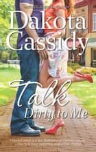 Talk Dirty To Me ebook by Dakota Cassidy