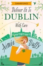 Deliver to Dublin...With Care (Summer Flings, Book 7) ebook by Aimee Duffy