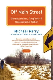 Off Main Street: Barnstormers, Prophets & Gatemouth's Gator ebook by Michael Perry
