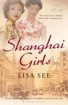 Shanghai Girls ebook by Lisa See