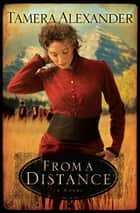 From a Distance (Timber Ridge Reflections) eBook by Tamera Alexander