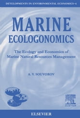 Marine Ecologonomics: The Ecology and Economics of Marine Natural Resources Management ebook by Souvorov, A.V.
