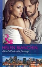 Alexei's Passionate Revenge (Mills & Boon Modern) ebook by Helen Bianchin