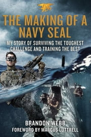 The Making of a Navy SEAL - My Story of Surviving the Toughest Challenge and Training the Best ebook by Brandon Webb,Marcus Luttrell,John David Mann,Marcus Luttrell