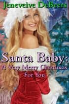 Santa Baby: A Very Merry Christmas for You ebook by Jenevieve DeBeers