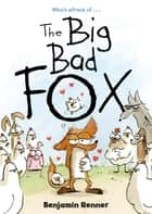 The Big Bad Fox ebook by Benjamin Renner