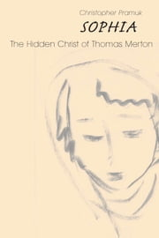 Sophia - The Hidden Christ of Thomas Merton ebook by Christopher Pramuk