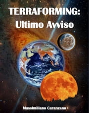 Terraforming: Ultimo Avviso ebook by Massimiliano Caranzano