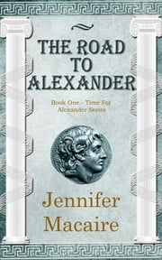 The Road to Alexander - The Time for Alexander Series Book 1 ebook by Jennifer Macaire