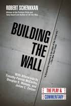 Building the Wall - The Play and Commentary ebook by Robert Schenkkan, Douglas S. Massey, Julian E. Zelizer,...