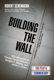 Building the Wall - The Play and Commentary ebook by Robert Schenkkan,Douglas S. Massey,Julian E. Zelizer,Timothy Patrick McCarthy