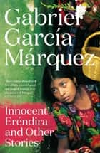 Innocent Erendira and Other Stories ebook by Gabriel Garcia Marquez