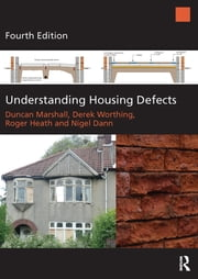Understanding Housing Defects ebook by Duncan Marshall,Derek Worthing,Roger Heath,Nigel Dann
