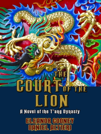 The Court of the Lion - A Novel of the T'ang Dynasty ebook by Eleanor Cooney,Daniel Altieri