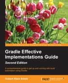 Gradle Effective Implementations Guide - Second Edition ebook by Hubert Klein Ikkink