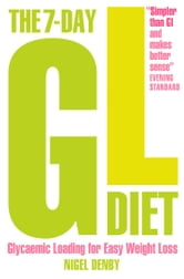 The 7-Day GL Diet: Glycaemic Loading for Easy Weight Loss ebook by Nigel Denby