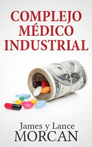 Complejo Médico Industrial ebook by James Morcan, Lance Morcan