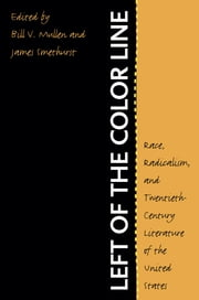 Left of the Color Line - Race, Radicalism, and Twentieth-Century Literature of the United States ebook by Bill V. Mullen,James Smethurst