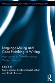 Language Mixing and Code-Switching in Writing - Approaches to Mixed-Language Written Discourse ebook by Mark Sebba, Shahrzad Mahootian, Carla Jonsson