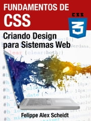 Fundamentos de CSS - Criando design para sistemas web ebook by Felippe Alex Scheidt