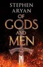 Of Gods and Men ebook by Stephen Aryan