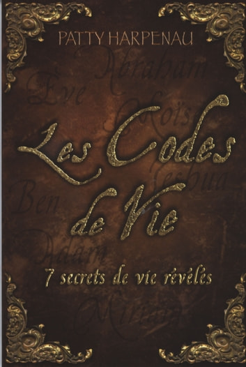 Les Codes de Vie : 7 secrets de vie révélés ebook by Patty Harpeneau