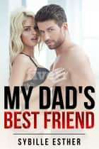My Dad's Best Friend - An Alpha Male Submission Story ebook by Sybille Esther
