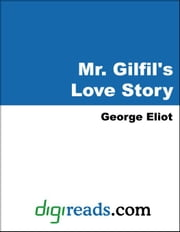Mr. Gilfil's Love Story ebook by Eliot, George
