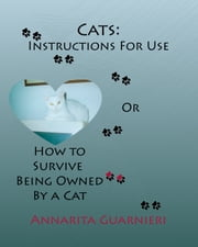 Cats: Instructions For Use - or How to Survive Being Owned By Cats ebook by Annarita Guarnieri