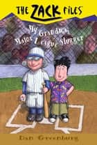 Zack Files 24: My Grandma, Major League Slugger ebook by Dan Greenburg, Jack E. Davis