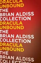 Dracula Unbound (The Monster Trilogy) ebook by Brian Aldiss