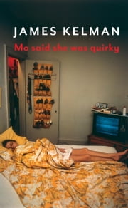 Mo Said She Was Quirky ebook by James Kelman