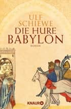 Die Hure Babylon - Roman ebook by Ulf Schiewe