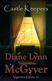 Castle Keepers Vignettes: Volume 02 ebook by Diane Lynn McGyver