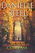 Moral Compass - A Novel eBook by Danielle Steel