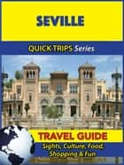 Seville Travel Guide (Quick Trips Series) - Sights, Culture, Food, Shopping & Fun ebook by Shane Whittle