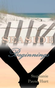 Seaside Beginnings ebook by Stephanie Payne Hurt