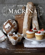 More from Macrina - New Favorites from Seattle's Popular Neighborhood Bakery ebook by Leslie Mackie, Lisa Gordanier, Jim Henkens